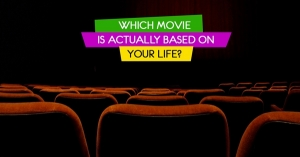 Which Movie Is Actually Based On Your Life?