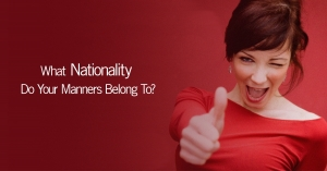 What Nationality Do Your Manners Belong To?