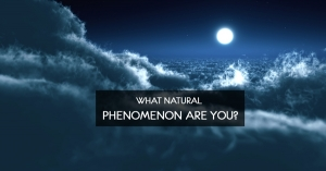 What Natural Phenomenon Are You?
