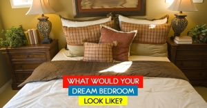 What Would Your Dream Bedroom Look Like?