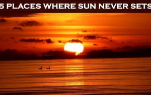 5 Places Where Sun Never Sets