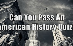 Can You Pass An American History Quiz?